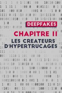 Deepfakes: chapitre 2, créateurs d'hypertrucages | © journalism.design